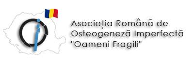 """ASOCIATIA ROMANA DE OSTEOGENEZA IMPERFECTA """"OAMENI FRAGILI"""""""