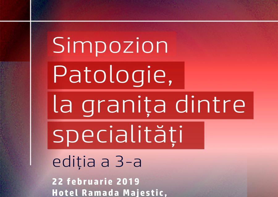 """Simpozion """"Patologie la granița dintre specialități"""": 22 februarie 2019, București"""