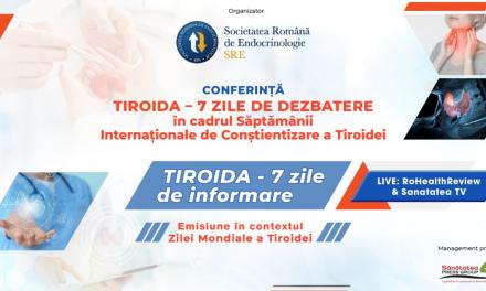 25 – 31 mai 2021, Societatea Română de Endocrinologie organizează proiectul TIROIDA – 7 ZILE DE DEZBATERE